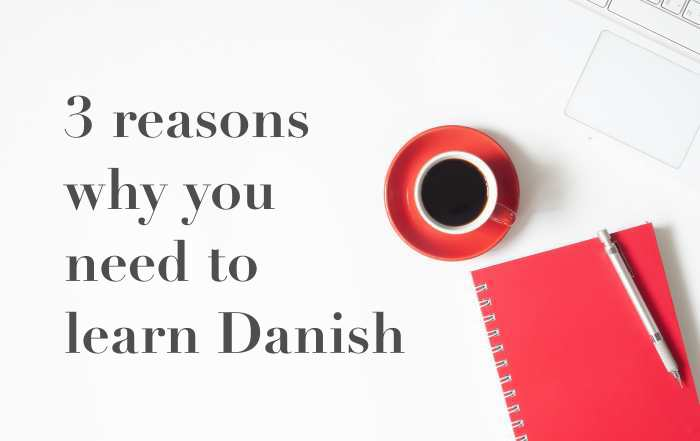 3 reasons why learning Danish is important